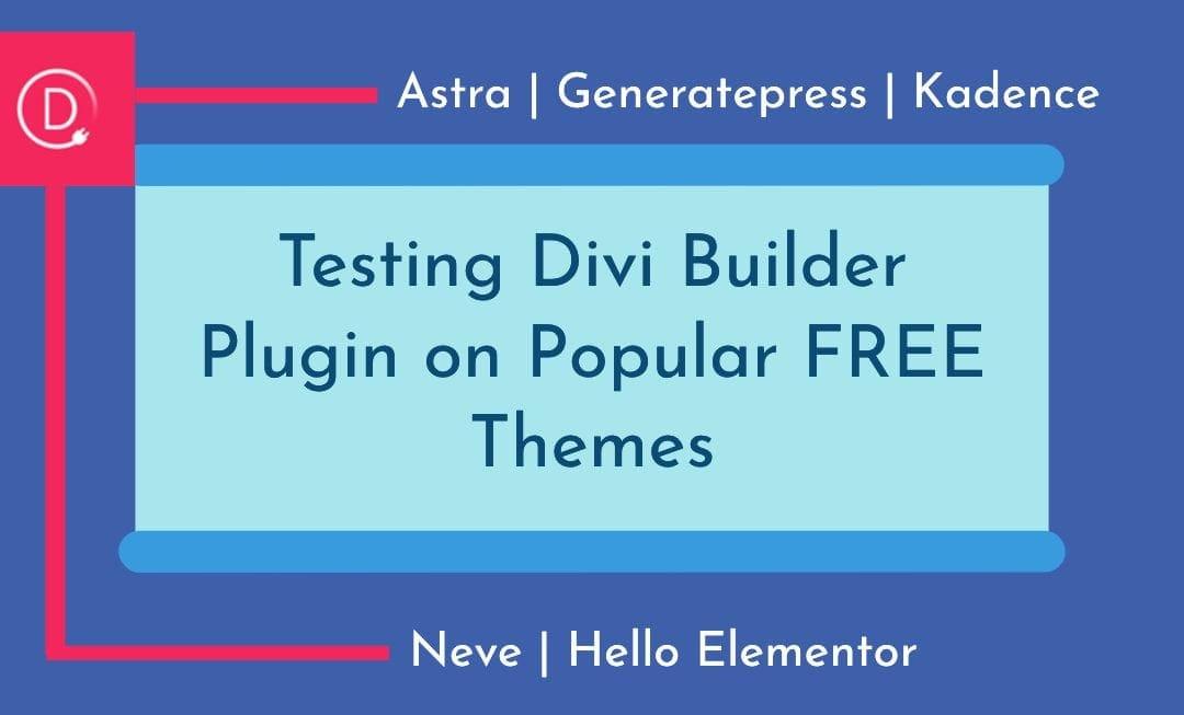 Testing Divi Builder Plugin on Astra, Generatepress, Kadence, Neve, and Hello Elementor Theme