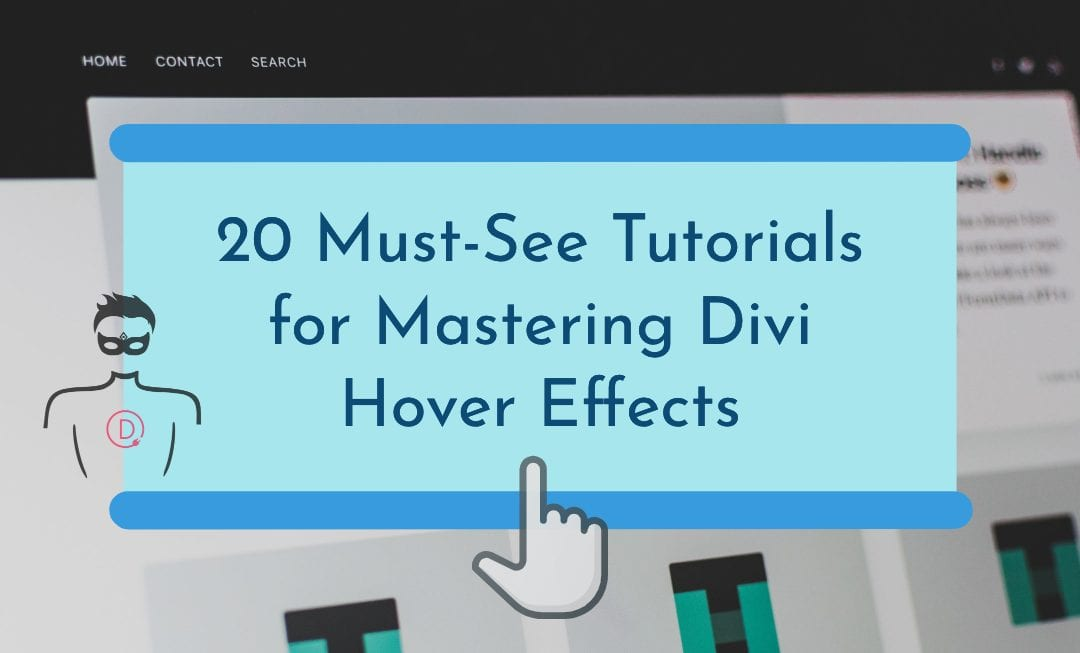 20 Tutorials that teach you how to effectively use Divi Hover Effects