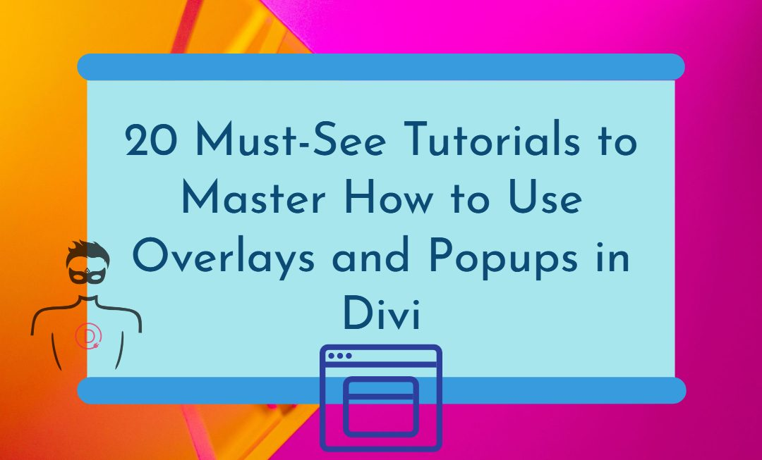 20 Divi Tutorials that teach you how to effectively use Overlays and Popups in Your Web Pages